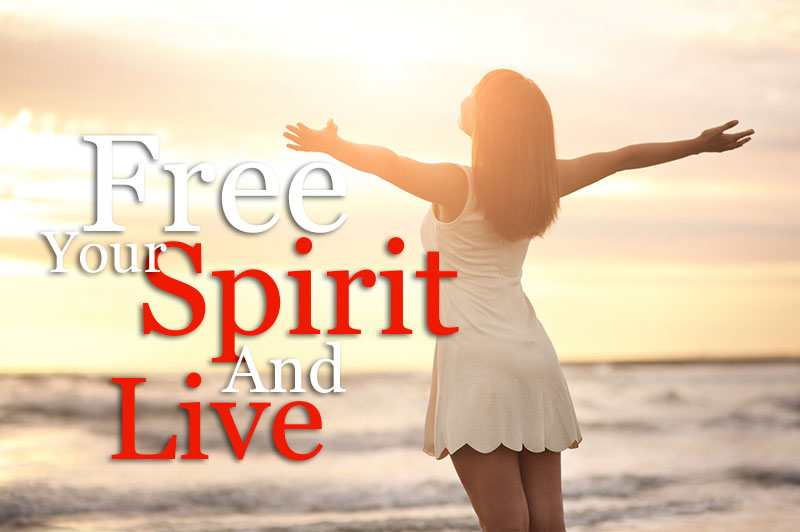Free Your Spirit And Live