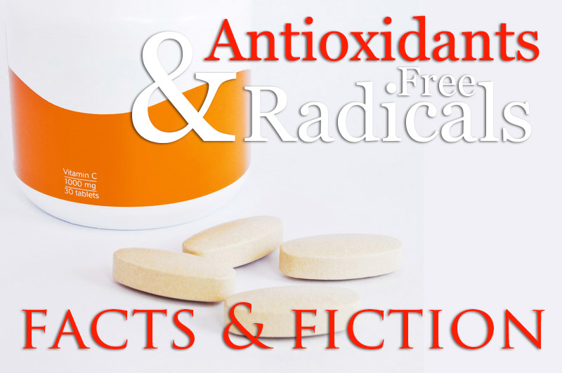 Antioxidants And Free Radicals: Fact And Fiction