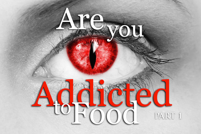 Are You Addicted To Food? Part One