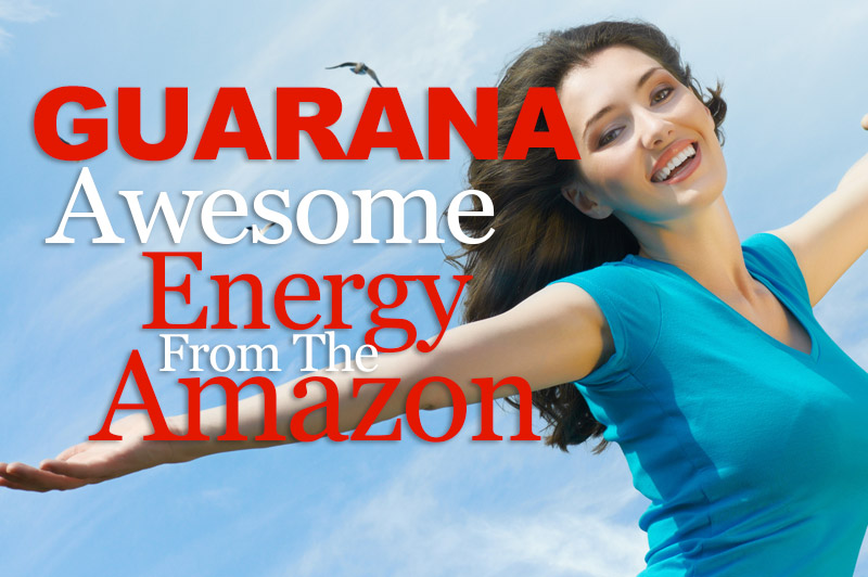 Guarana - Awesome Energy From The Amazon