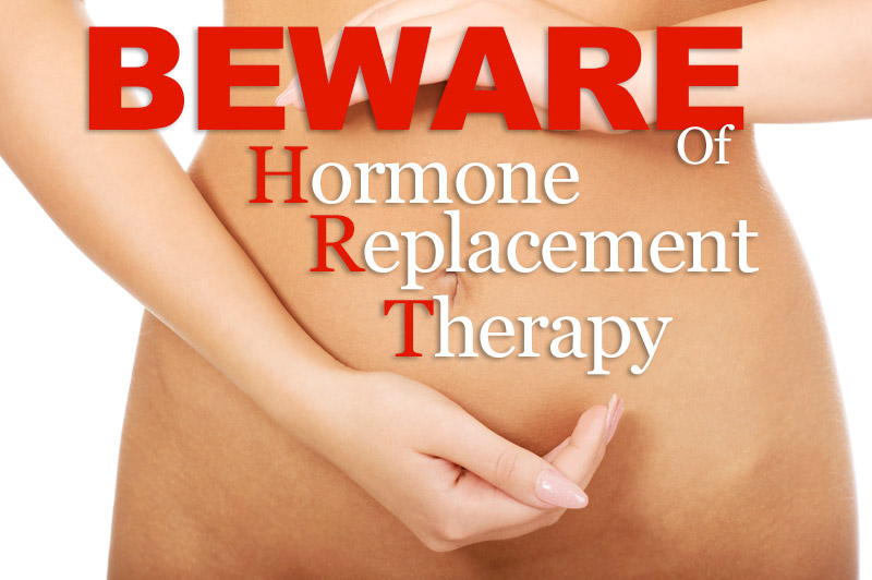 Beware Of Hormone Replacement Therapy