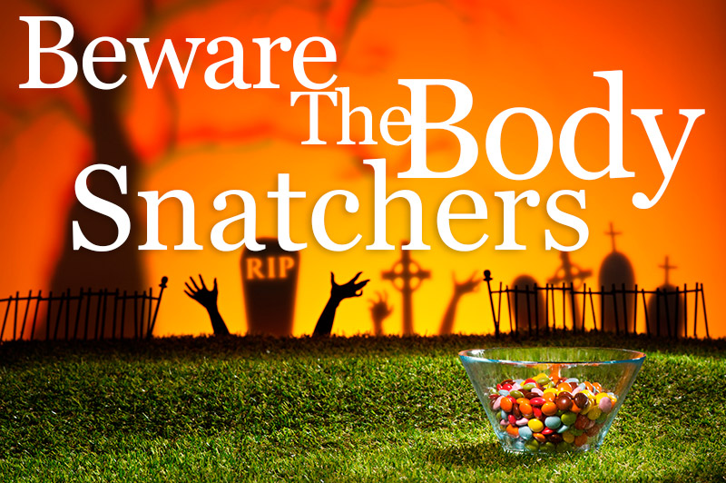 Beware The Body Snatchers