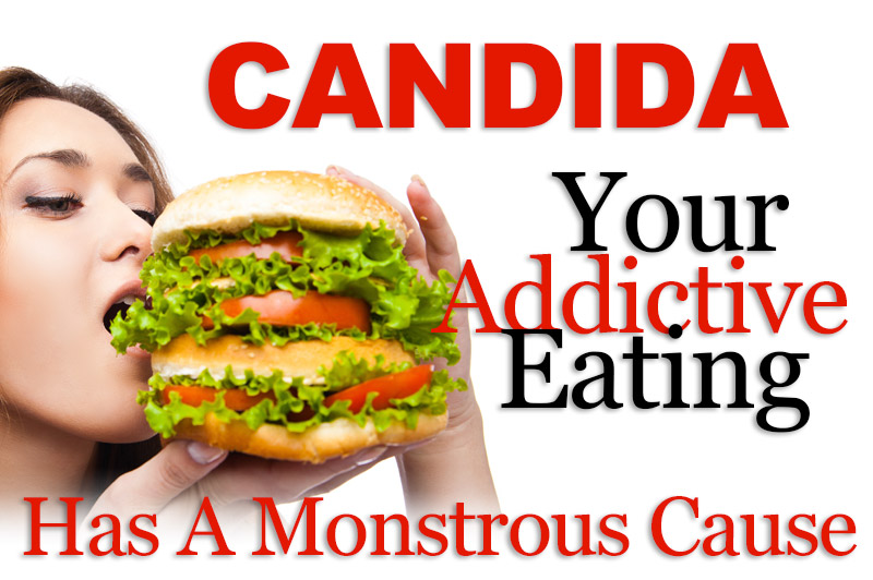 Candida - Your Addictive Eating Has A Monstrous Cause