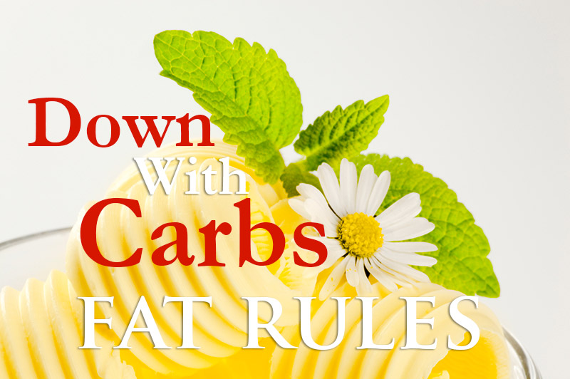 Down With Carbs - Fat Rules. The Low Carb High Fat Revolution