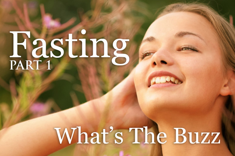 Fasting - What's The Buzz. Part One