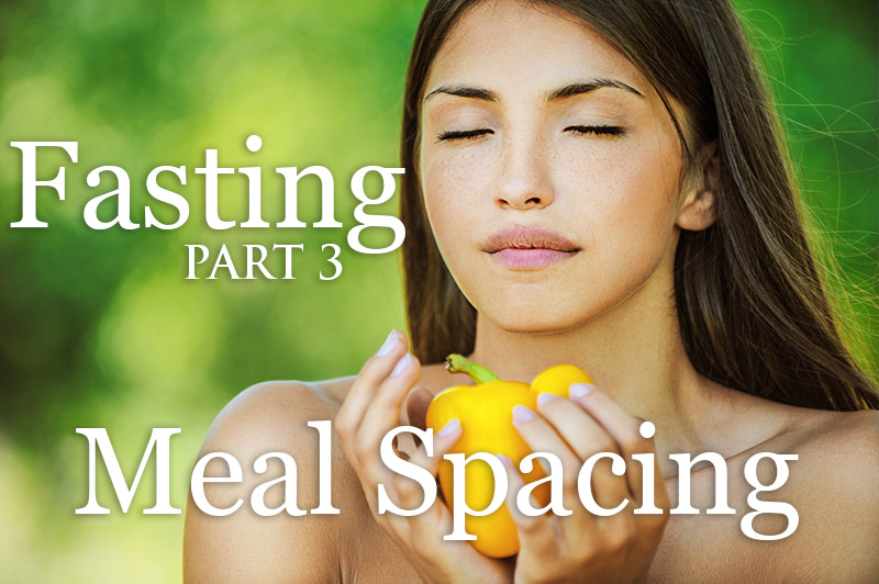 Intermittent Fasting - Part 3  Meal Spacing