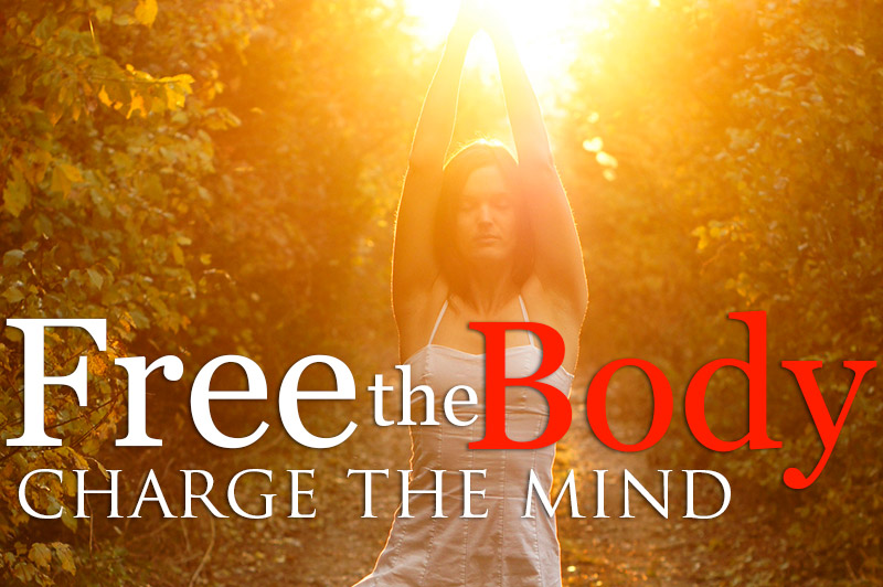 Free The Body: Charge The Mind
