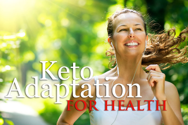 Keto-Adaptation for Health, Performance An Beyond