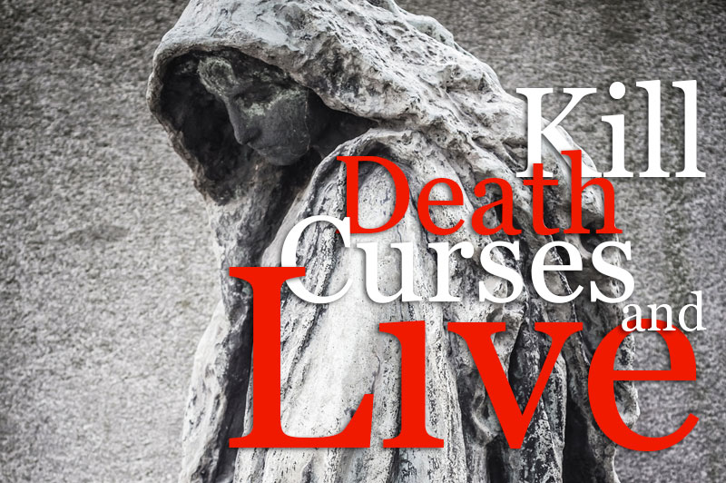 Kill Death Curses And Live!