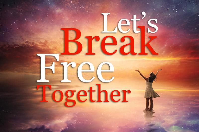 Let's Break Free Together