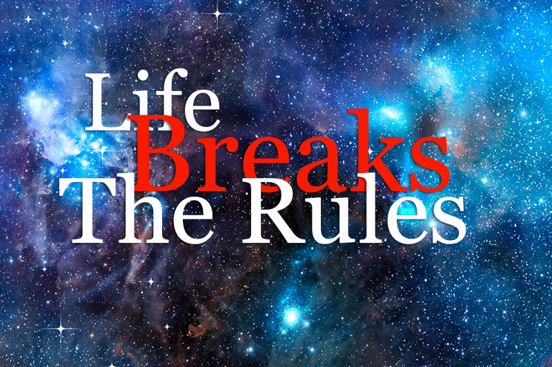 Life Breaks The Rules