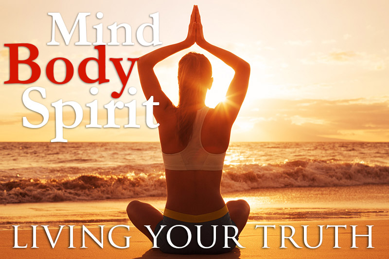Mind Body Spirit - Living Your Truth