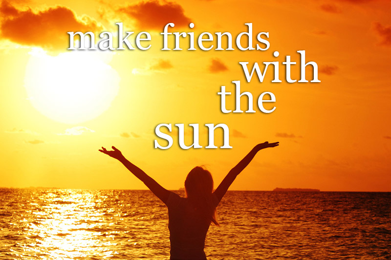 Make Friends With The Sun