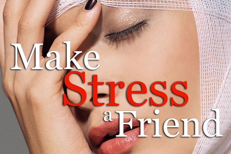Make Stress A Friend