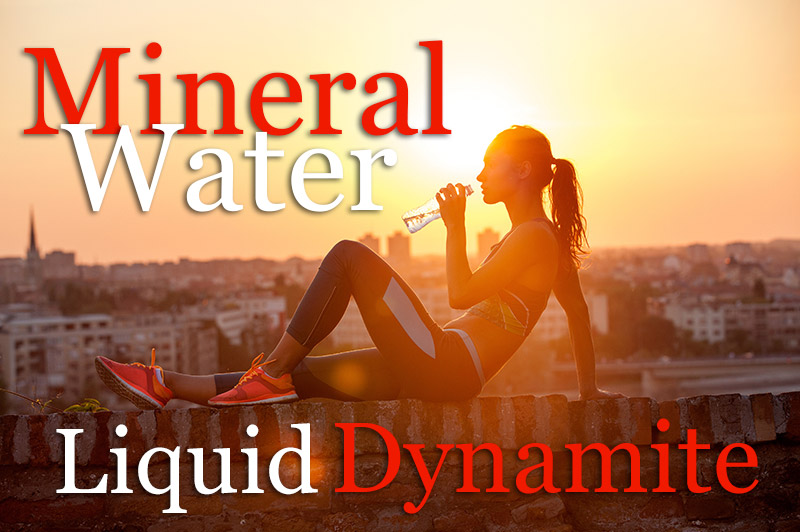 Mineral Water - Liquid Dynamite