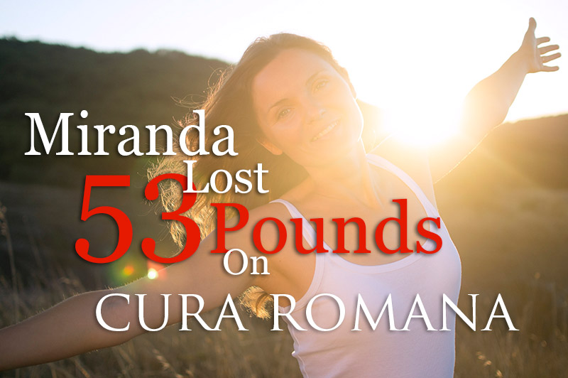 Miranda Lost 53 pounds on Cura Romana
