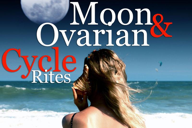 Moon & Ovarian Cycle Rites