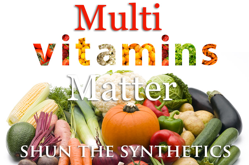 MultiVitamins Matter - Shun The Synthetics