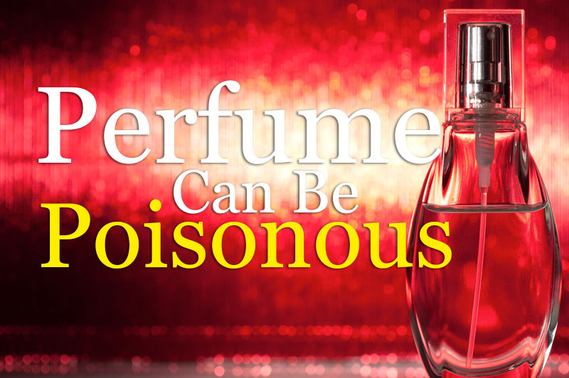 Perfume Can Be Poisons