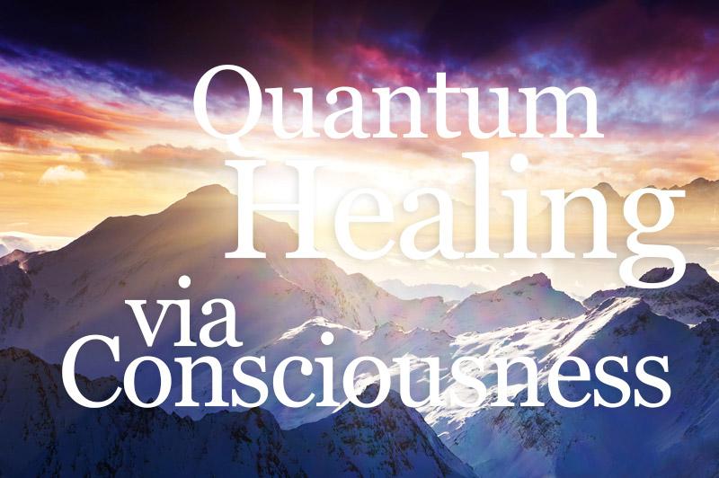 Quantum Healing Via Consciousness