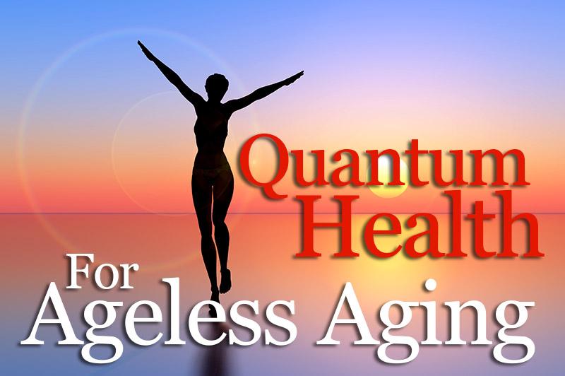 Quantum Health For Ageless Aging