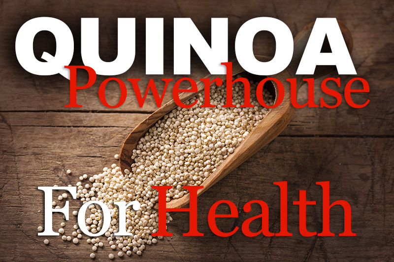 Quinoa - Powerhouse For Health