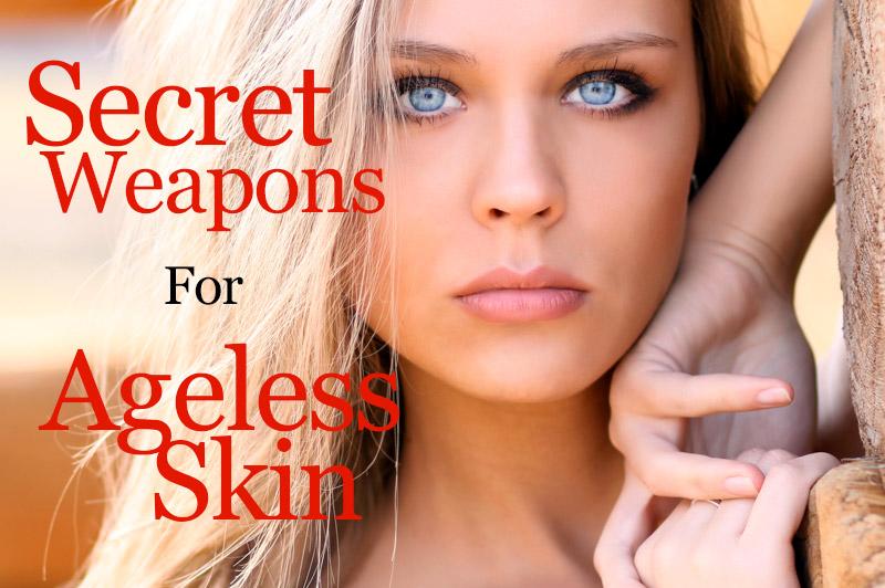 Secret Weapons For Ageless Skin