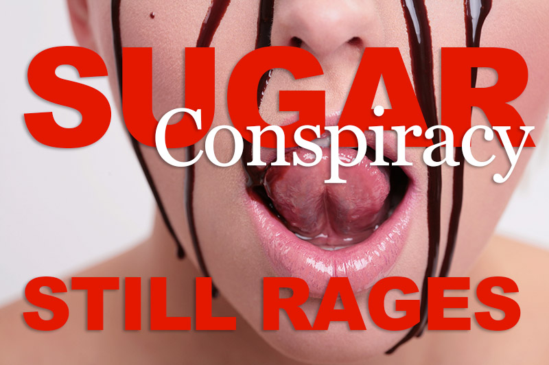 Sugar Conspiracy Still Rages