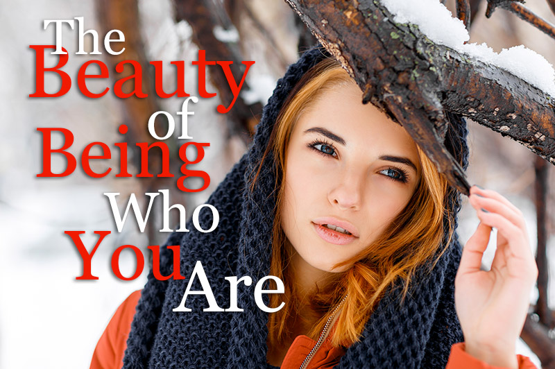 The Beauty Of Being Who You Are