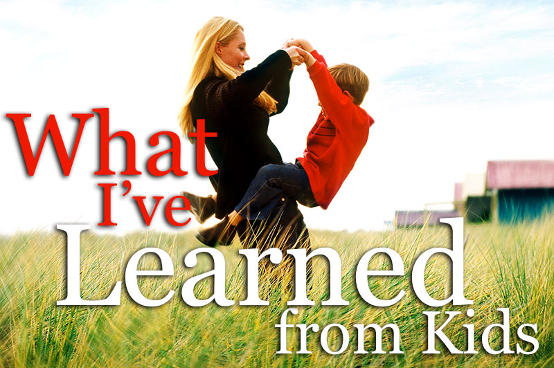 What I've Learned From Kids