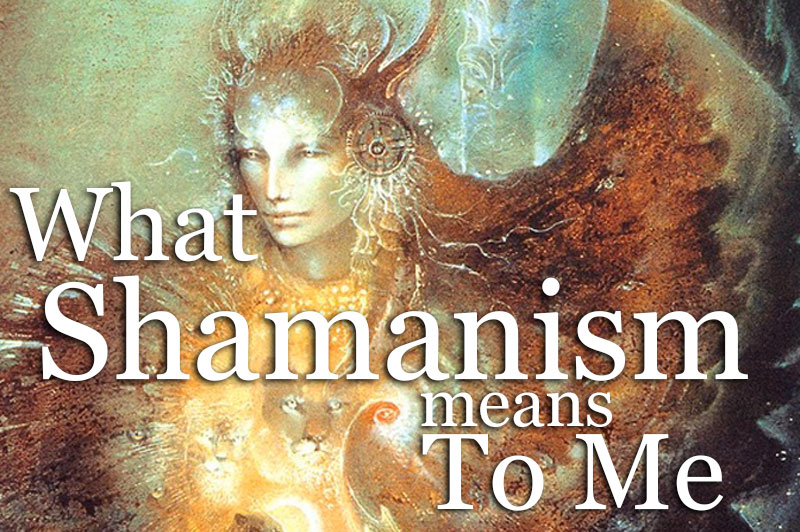 What Shamanism Means To Me