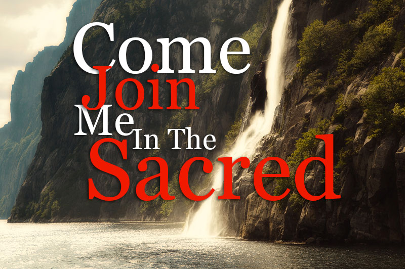 Come Join Me In The Sacred