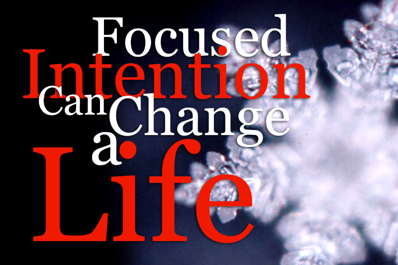 Focused Intention Can Change A Life