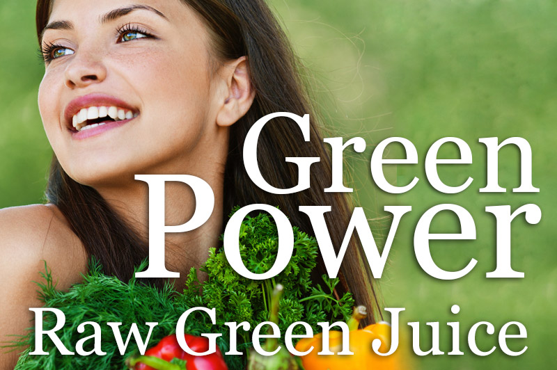 Green Power: The Power Of Raw Juicing