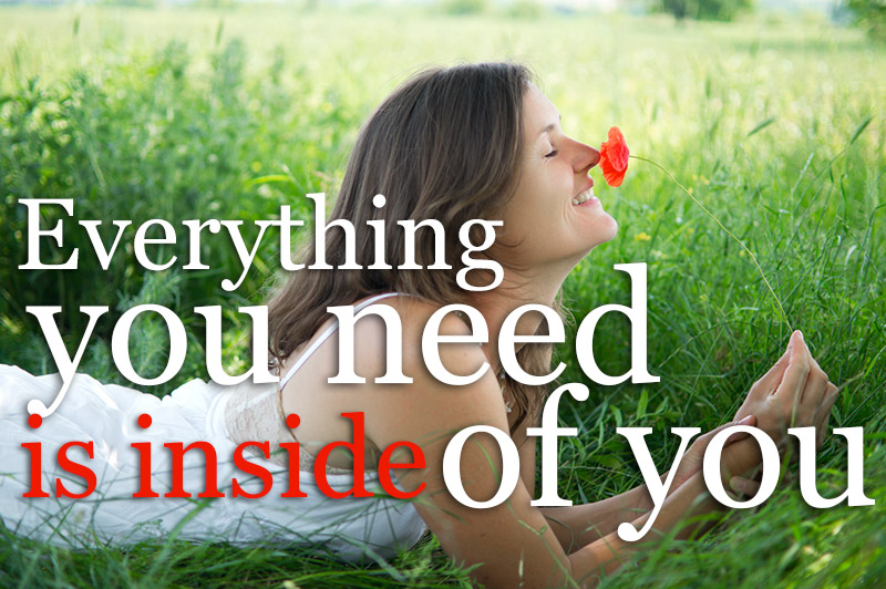 Everything You Need Is Inside Of You